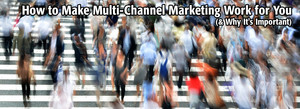 How to Make Multi-Channel Marketing Work for You (& Why It's Important)